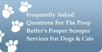 Frequently Asked Questions For The Poop Butler's Pooper Scooper Services For Dogs & Cats