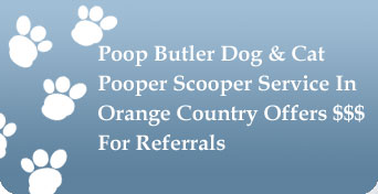 Poop Butler Pooper Scooper Service In Orange County, California Offers Monetary Compensation For Your Referrals